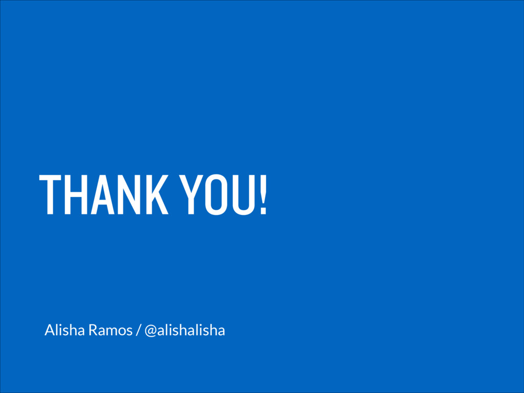 THANK YOU! Alisha Ramos / @alishalisha