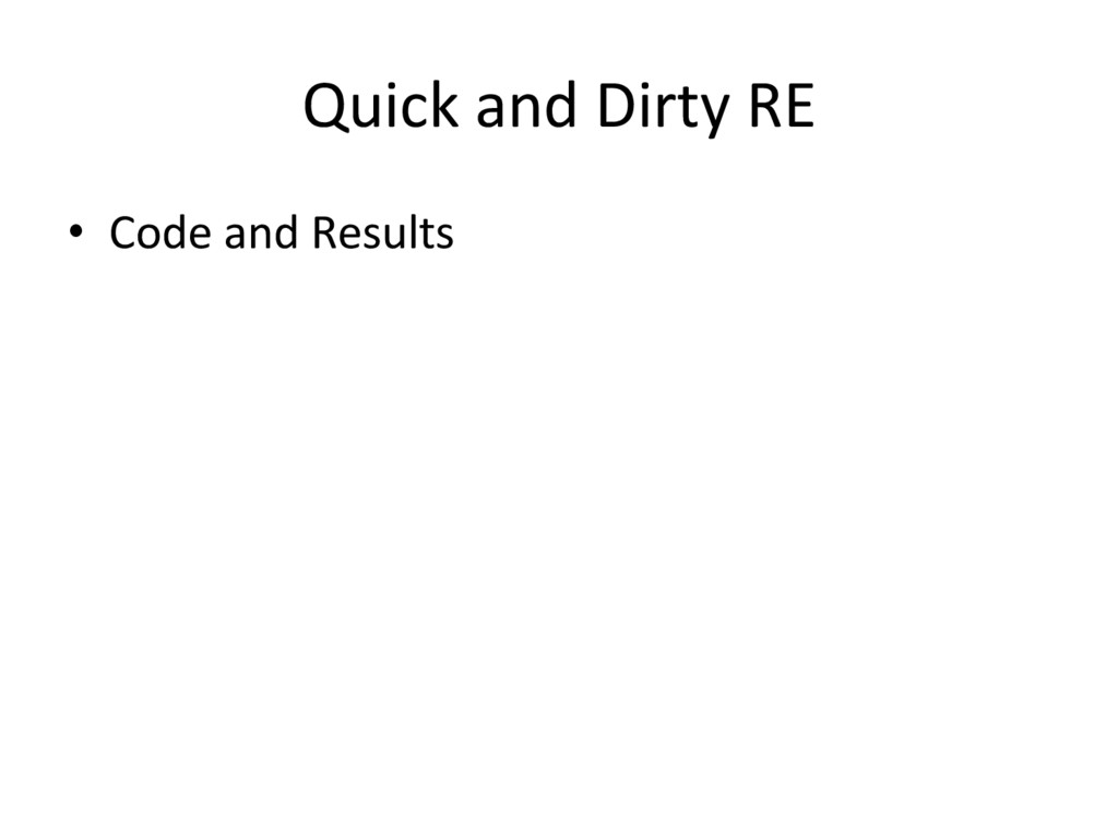 Quick and Dirty RE • Code and Results