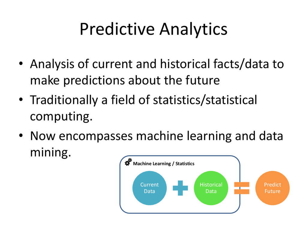 Predictive Analytics • Analysis of current and ...