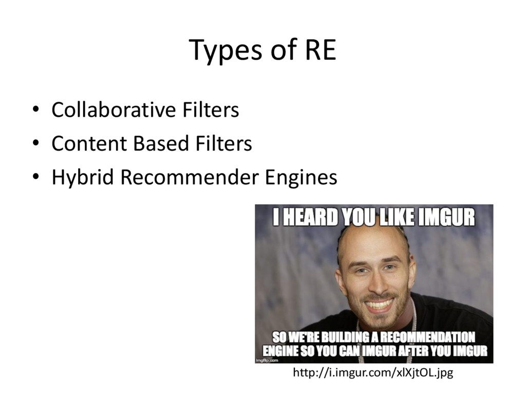Types of RE • Collaborative Filters • Content B...