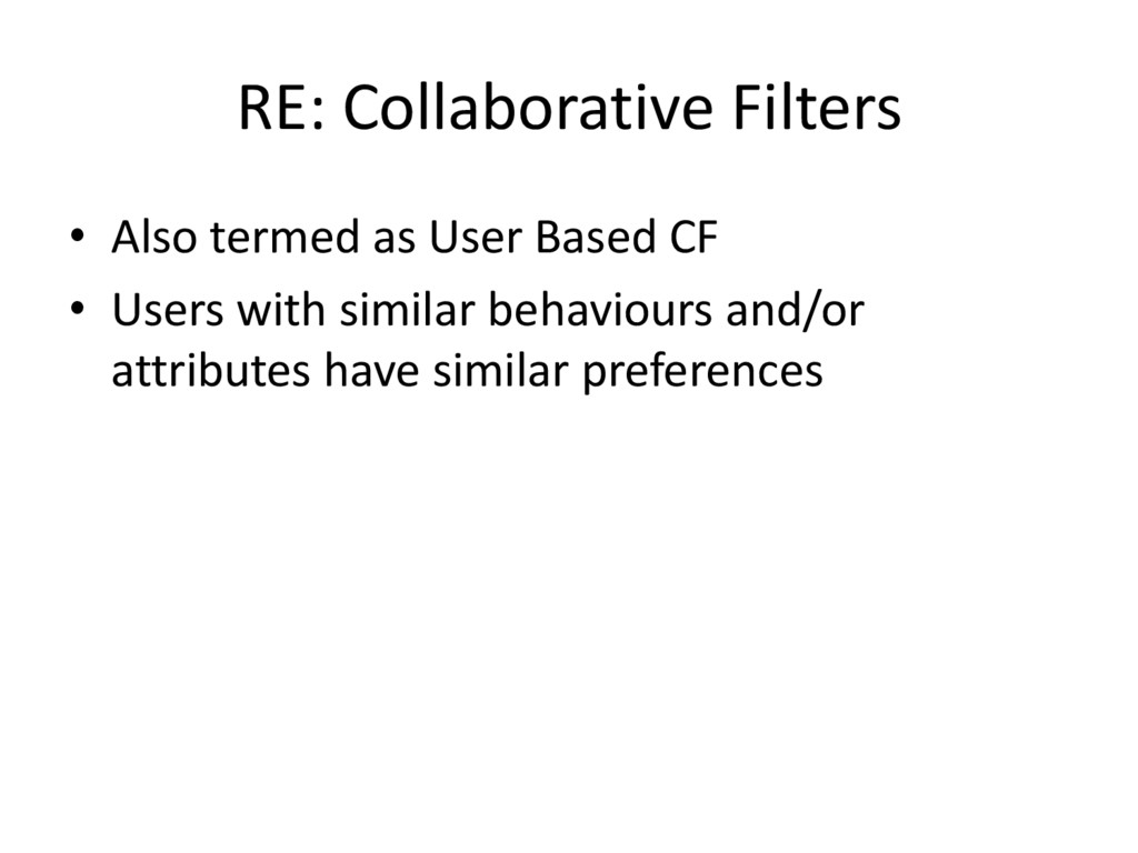 RE: Collaborative Filters • Also termed as User...
