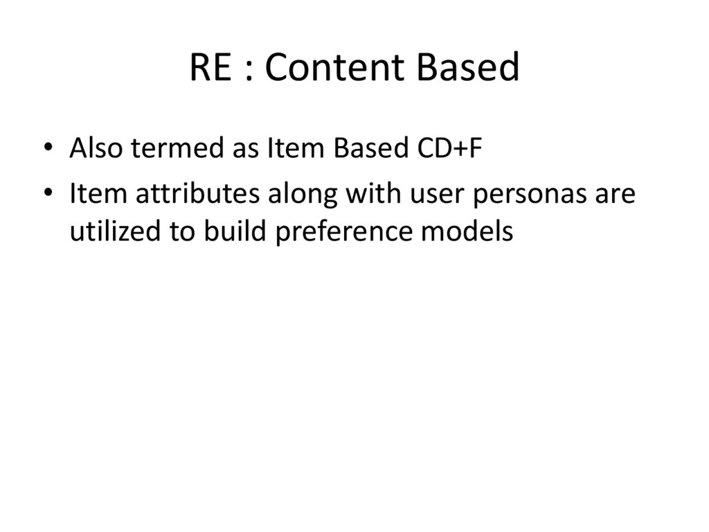 RE : Content Based • Also termed as Item Based ...