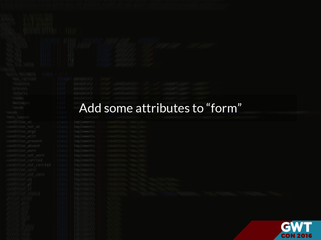 "Add some attributes to ""form"""