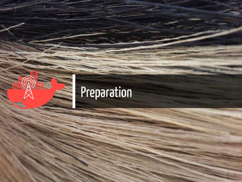   Preparation 3 / 38