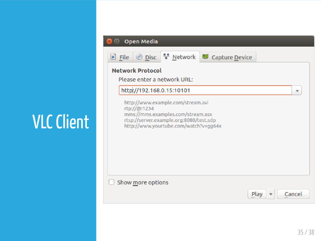 35 / 38 VLC Client