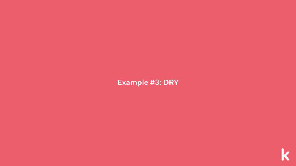 Example #3: DRY