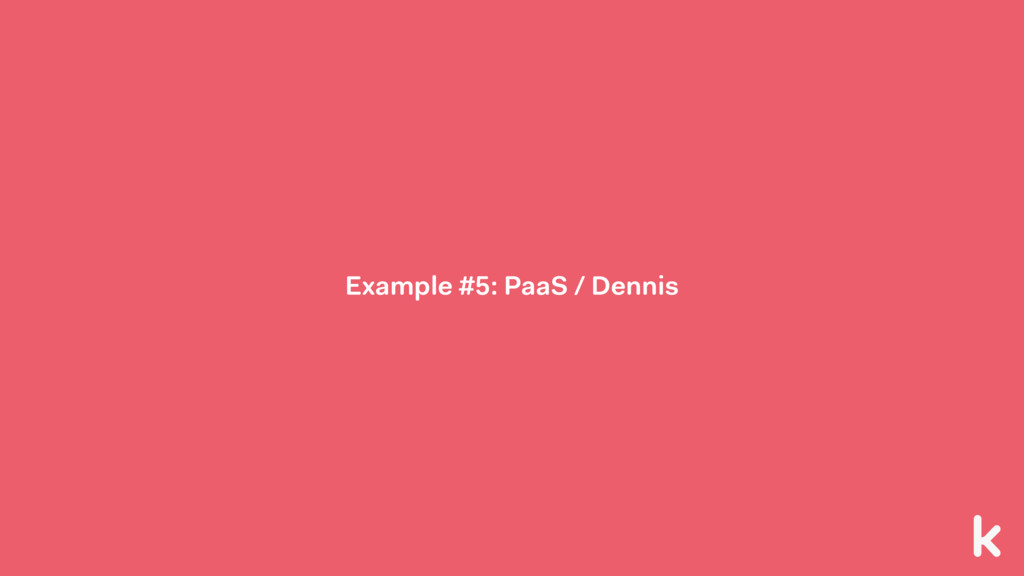 Example #5: PaaS / Dennis