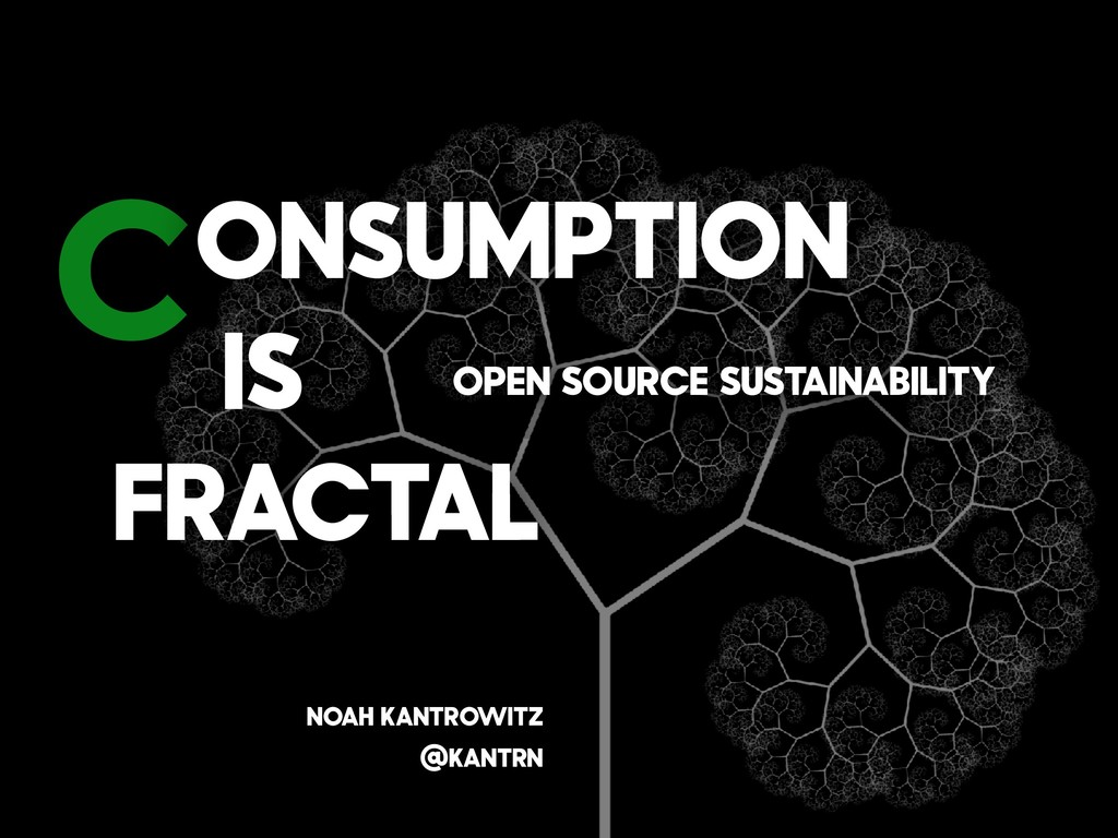 C onsumption is Fractal Open Source Sustainabil...