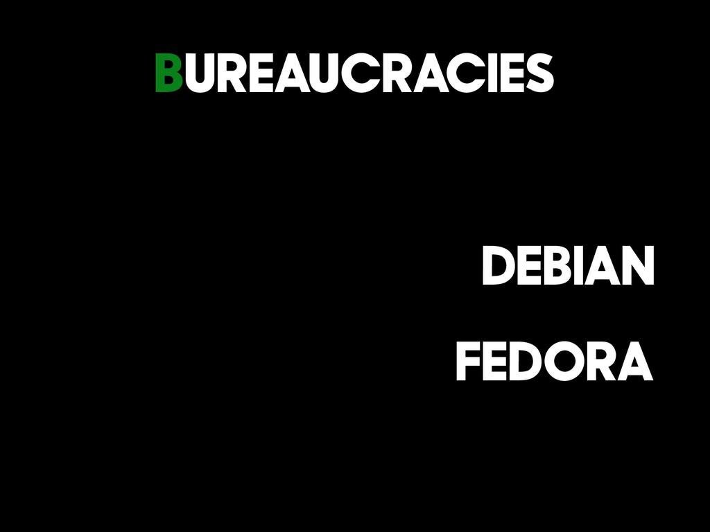 Bureaucracies Debian Fedora
