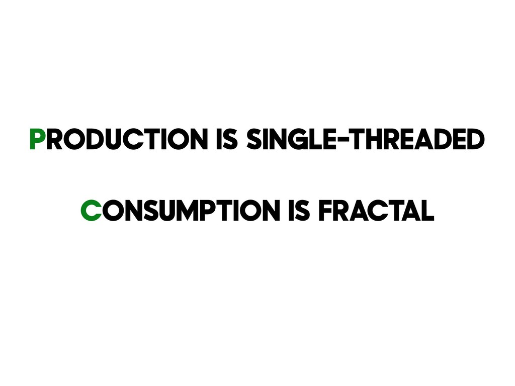 Production is single-threaded Consumption is fr...