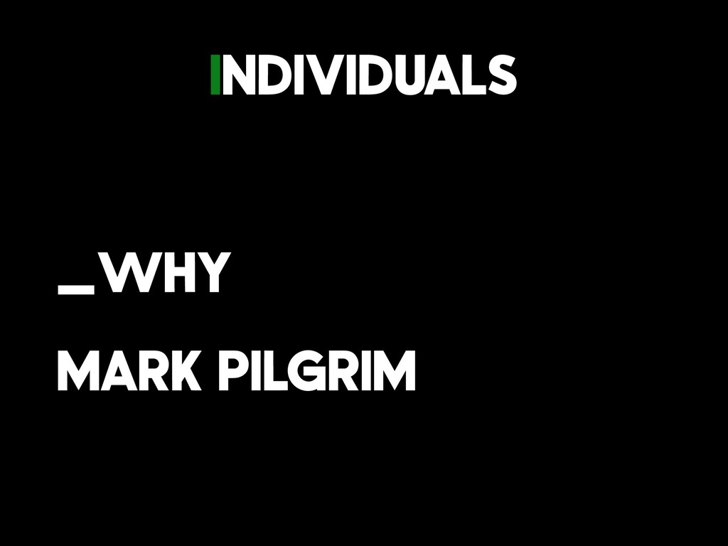 Individuals _why Mark Pilgrim