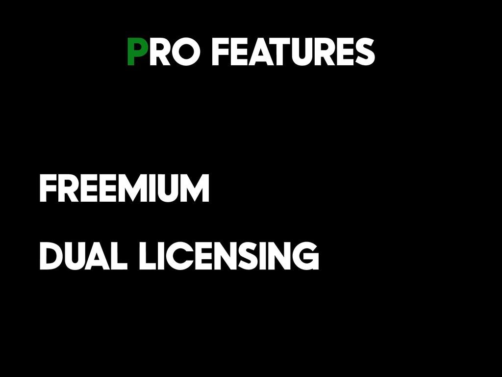 PRO FEATURES Freemium Dual Licensing