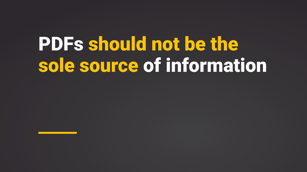 PDFs should not be the sole source of informati...