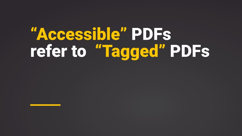 """Accessible"" PDFs refer to ""Tagged"" PDFs"