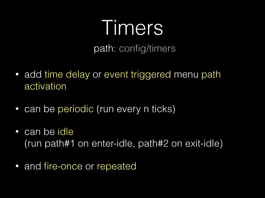 Timers • add time delay or event triggered menu...