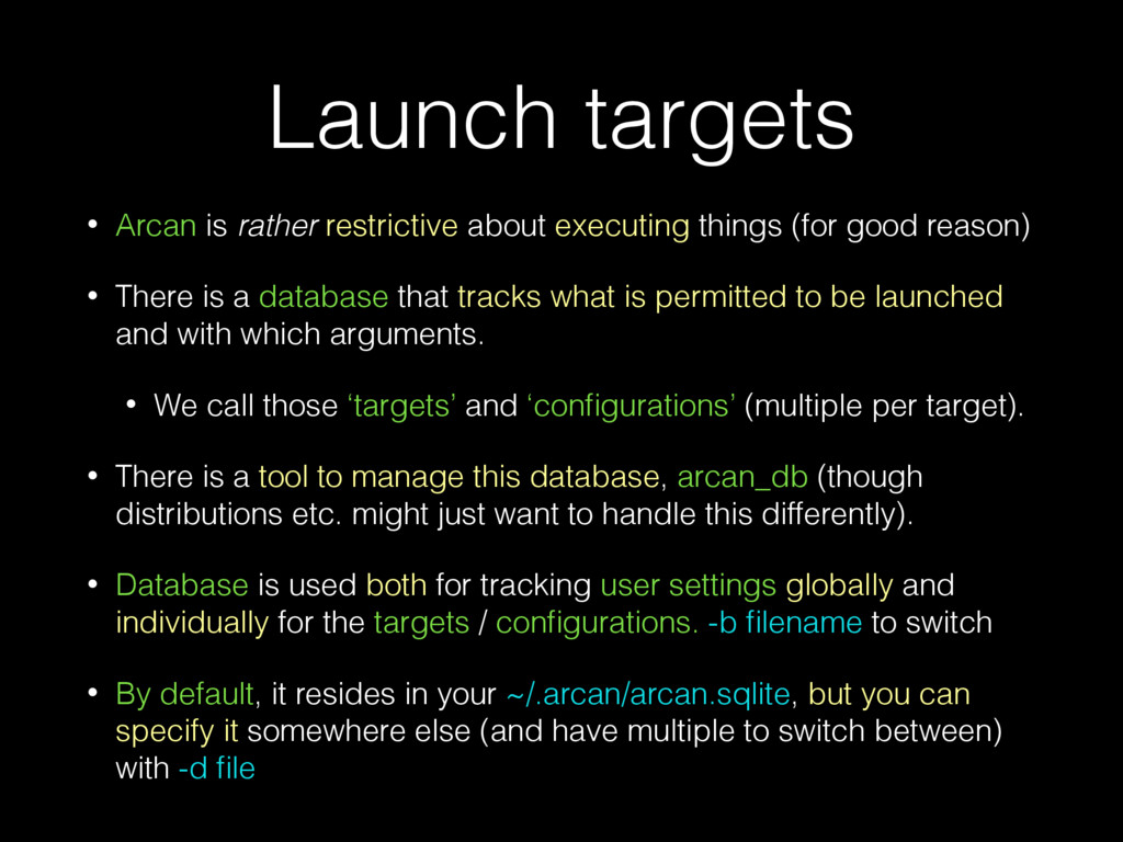 Launch targets • Arcan is rather restrictive ab...