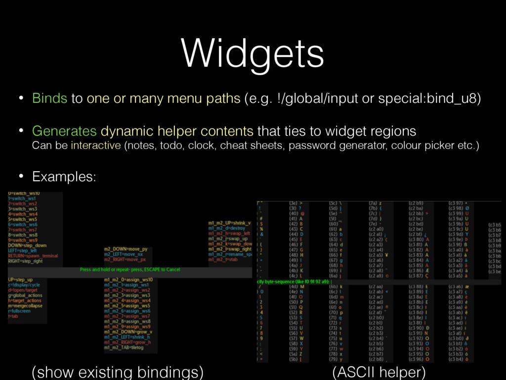 Widgets • Binds to one or many menu paths (e.g....