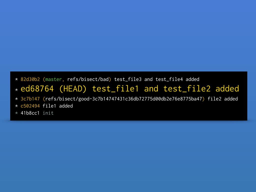 * 82d30b2 (master, refs/bisect/bad) test_file3 ...
