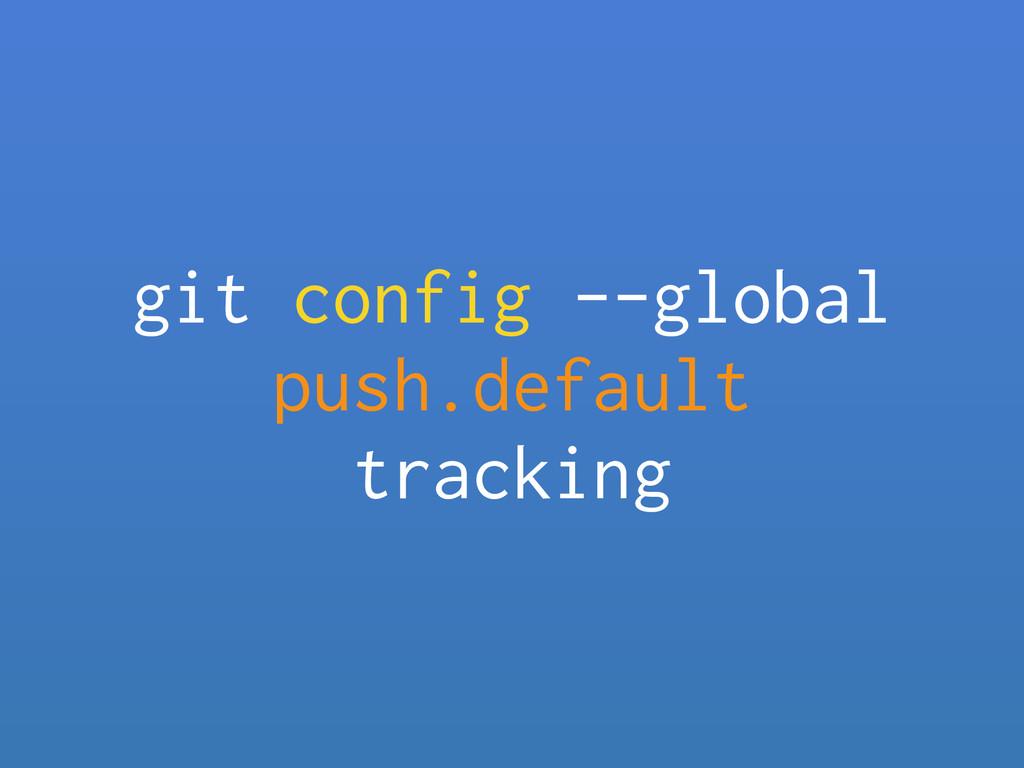 git config --global push.default tracking