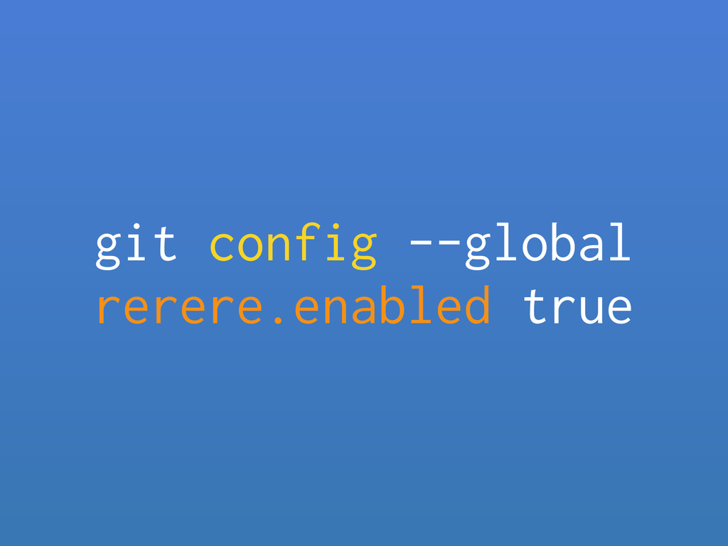 git config --global rerere.enabled true