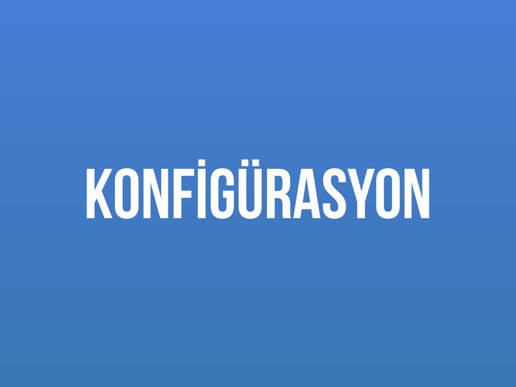 KONFİGÜRASYON