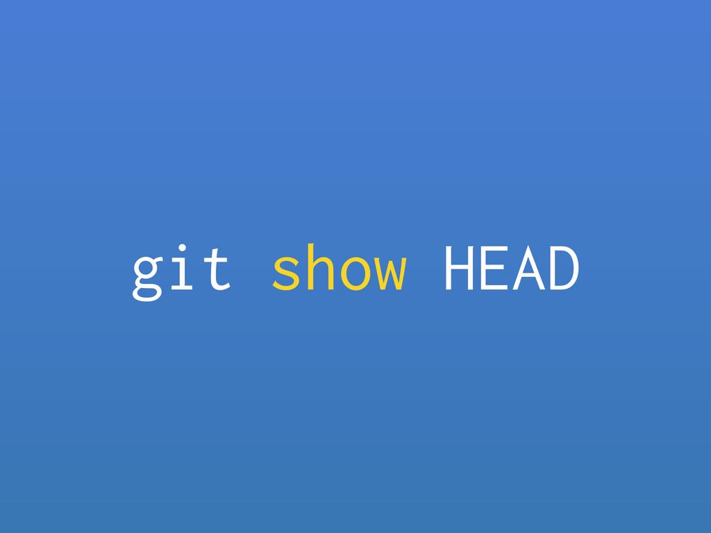 git show HEAD