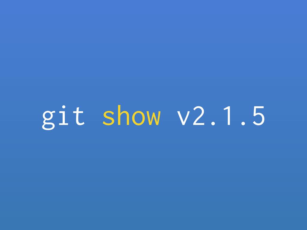 git show v2.1.5