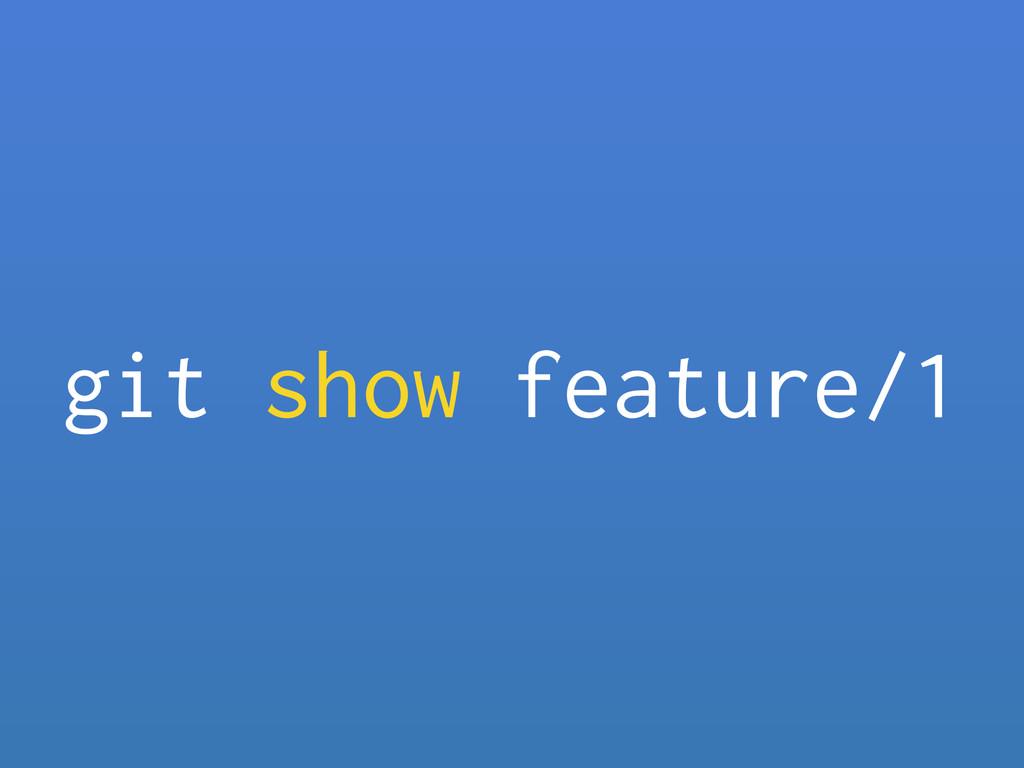 git show feature/1