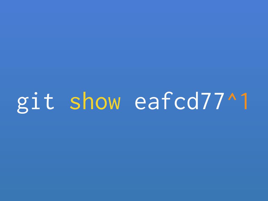 git show eafcd77^1