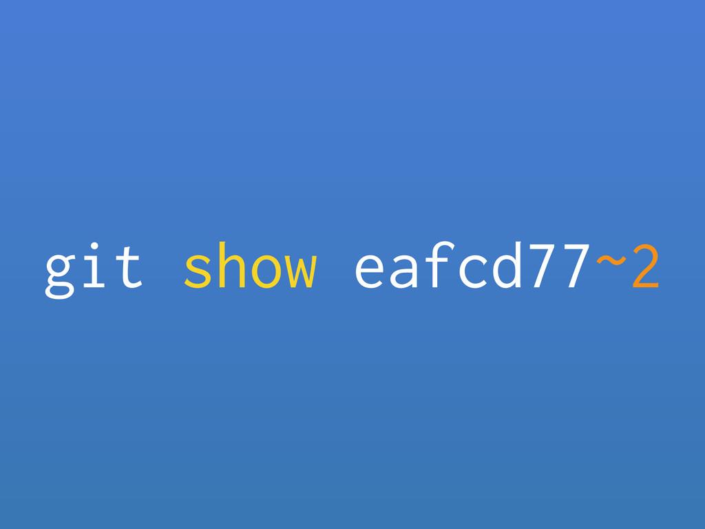 git show eafcd77~2