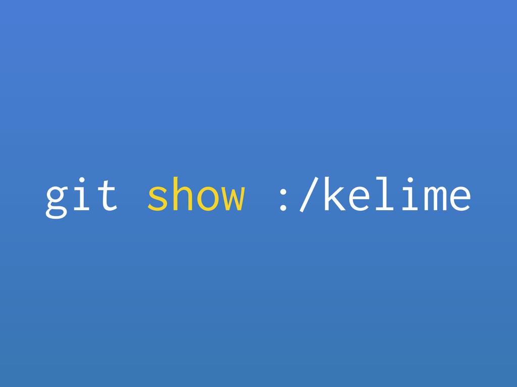 git show :/kelime