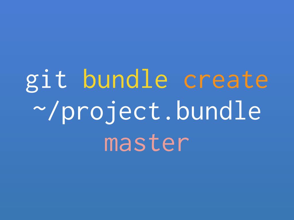 git bundle create ~/project.bundle master