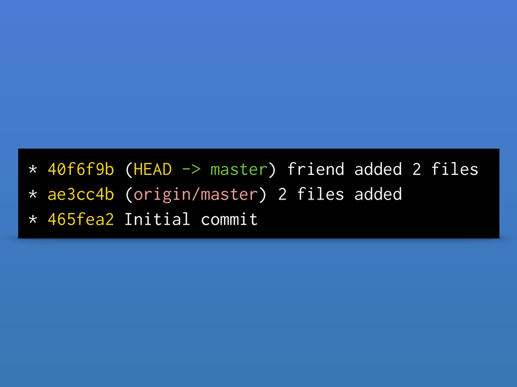 * 40f6f9b (HEAD -> master) friend added 2 files...