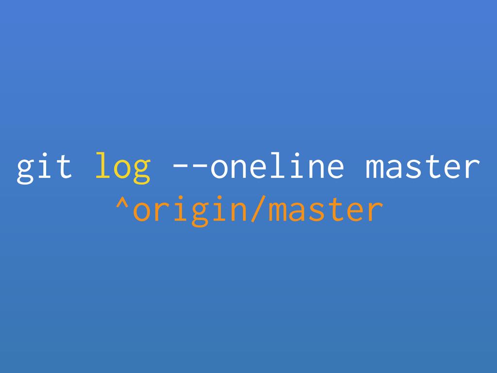 git log --oneline master ^origin/master
