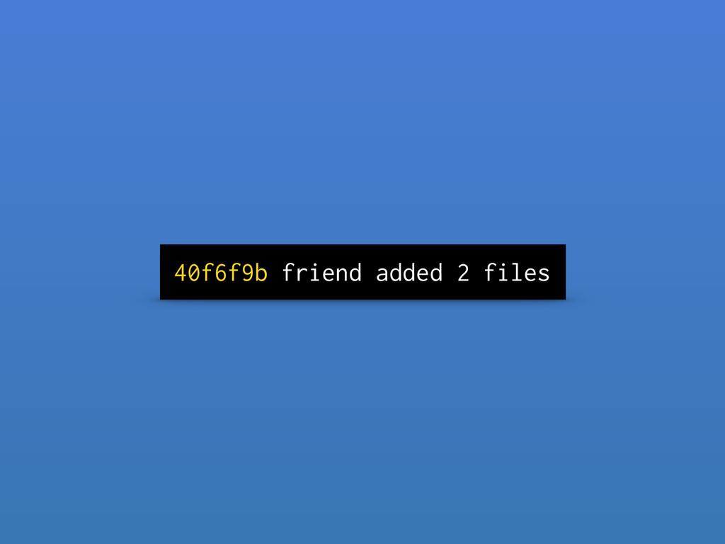 40f6f9b friend added 2 files