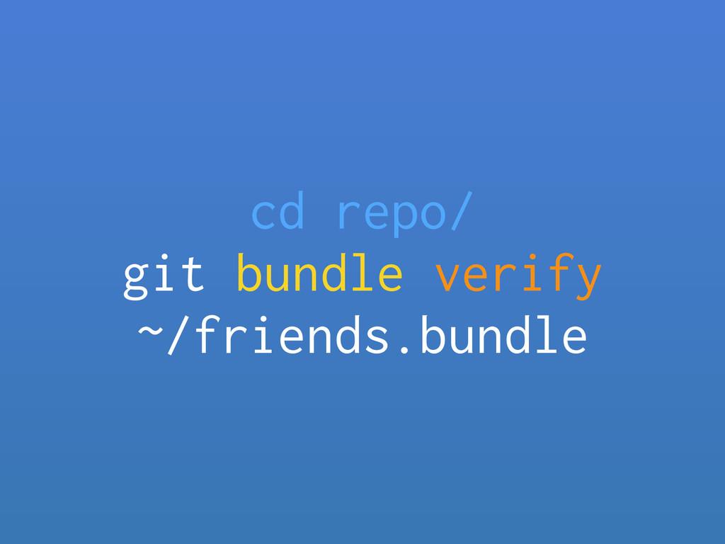 cd repo/ git bundle verify ~/friends.bundle