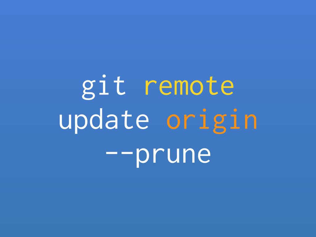 git remote update origin --prune