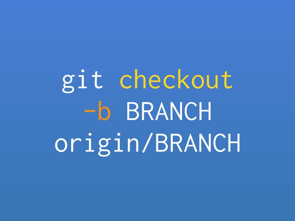 git checkout -b BRANCH origin/BRANCH