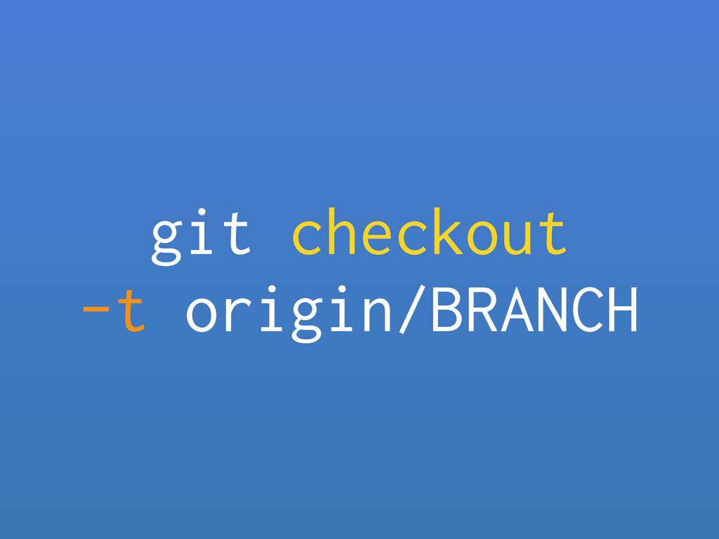 git checkout -t origin/BRANCH
