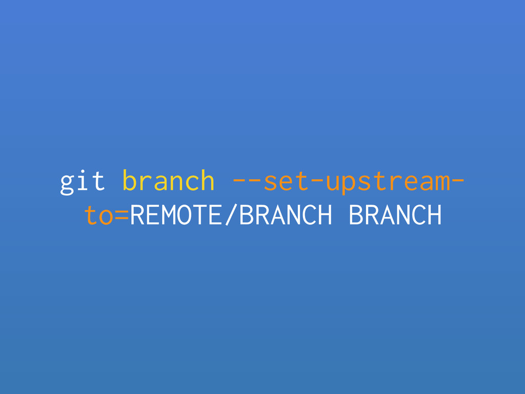 git branch --set-upstream- to=REMOTE/BRANCH BRA...