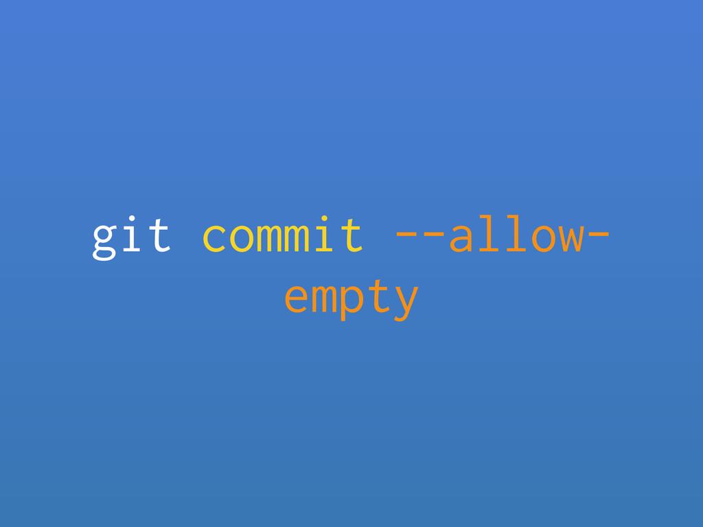 git commit --allow- empty