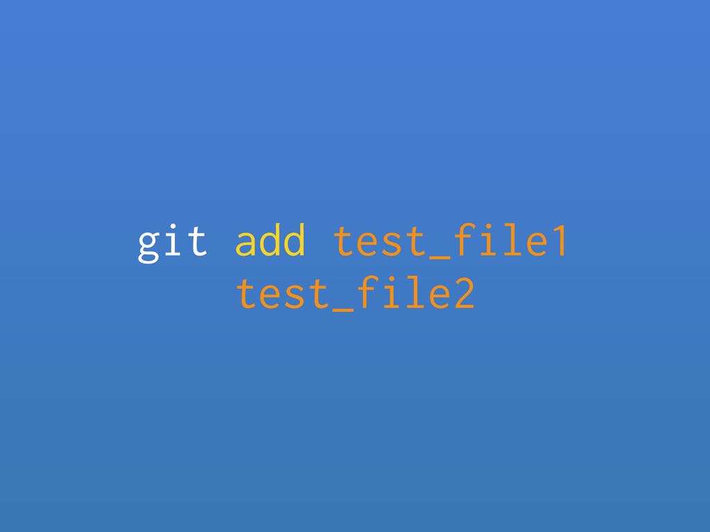 git add test_file1 test_file2