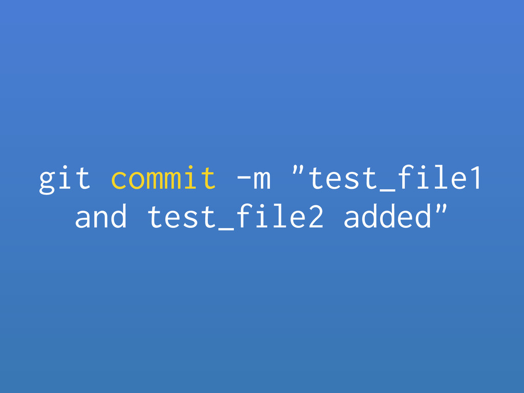 "git commit -m ""test_file1 and test_file2 added"""