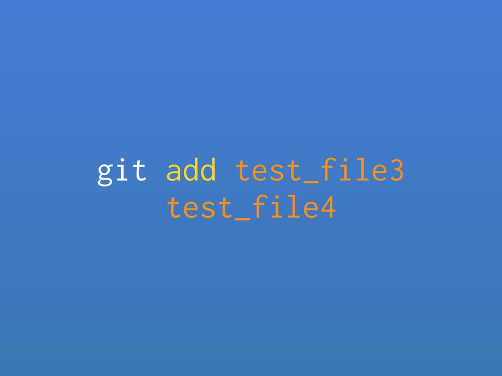 git add test_file3 test_file4