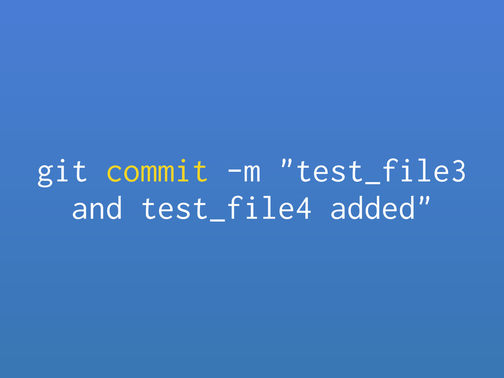 "git commit -m ""test_file3 and test_file4 added"""