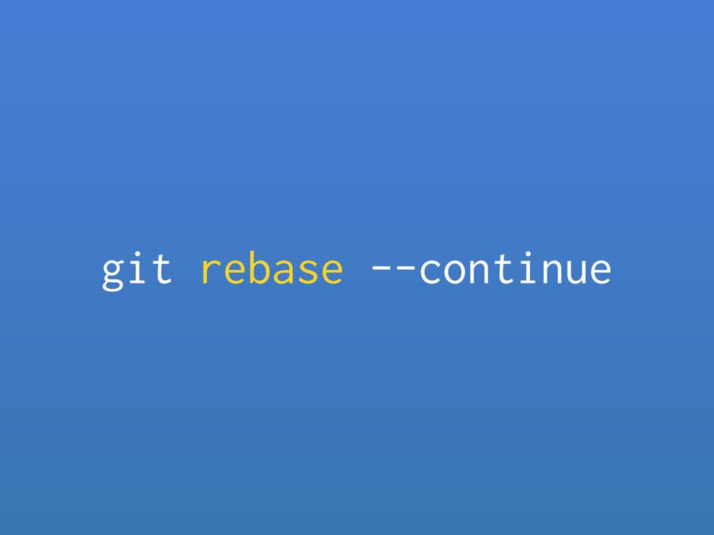 git rebase --continue