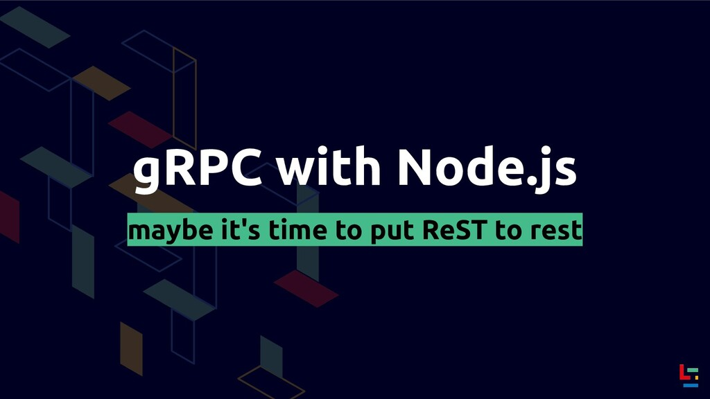 gRPC with Node.js maybe it's time to put ReST t...