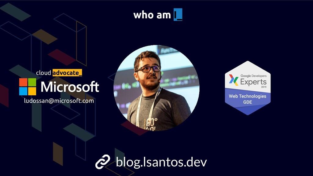 blog.lsantos.dev cloud advocate_ who am I_ ludo...