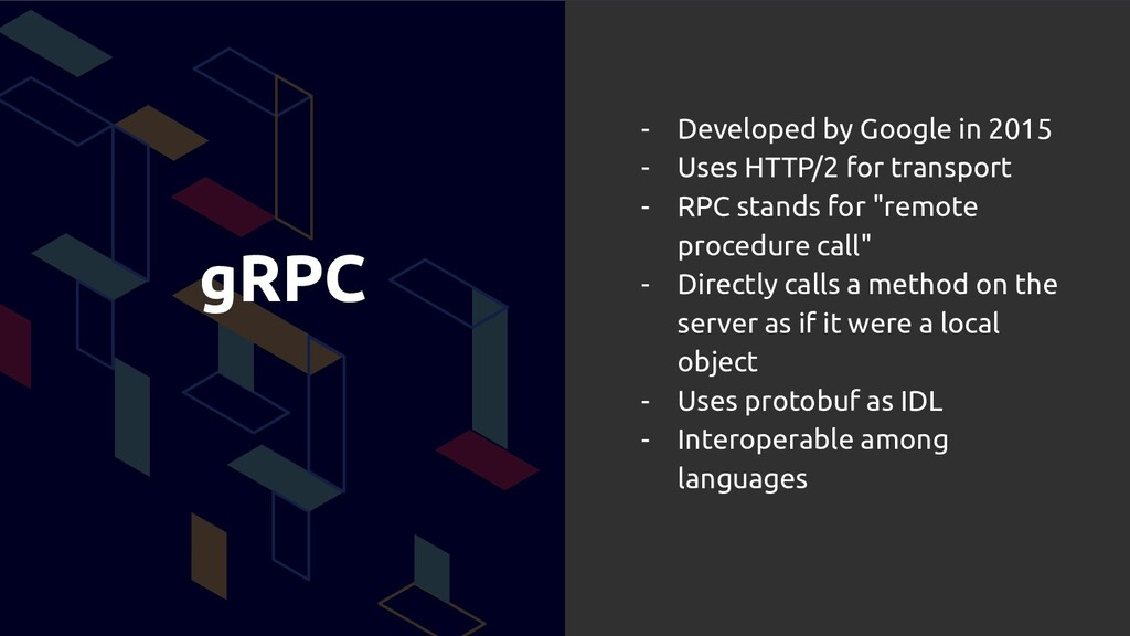 gRPC - Developed by Google in 2015 - Uses HTTP/...