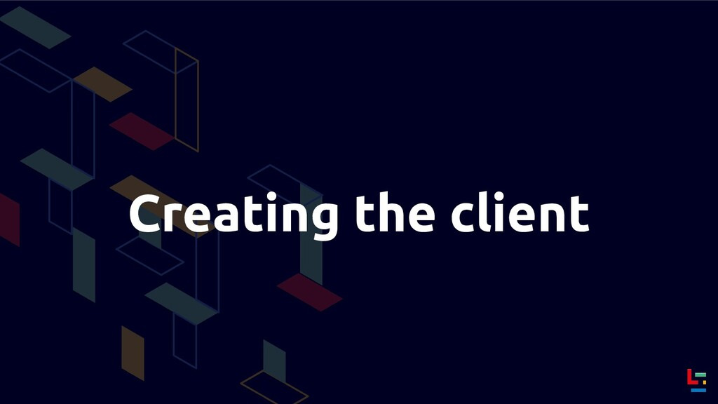 Creating the client